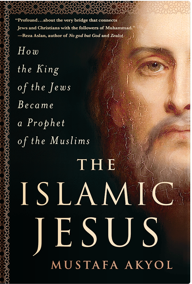 The Islamic Jesus, Mustafa Akyol